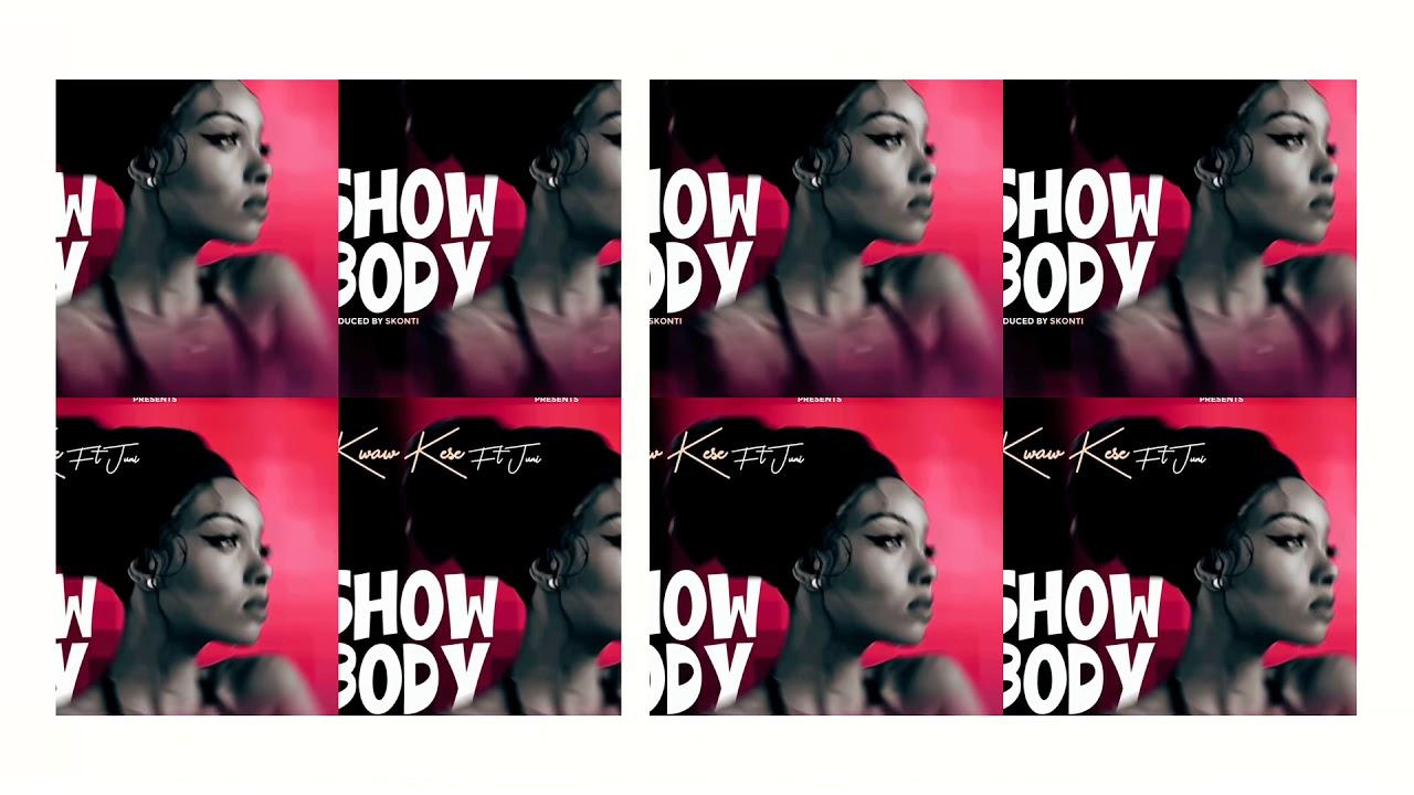 Kwaw Kese – Show Body ft. Juni (Prod. Skonti)