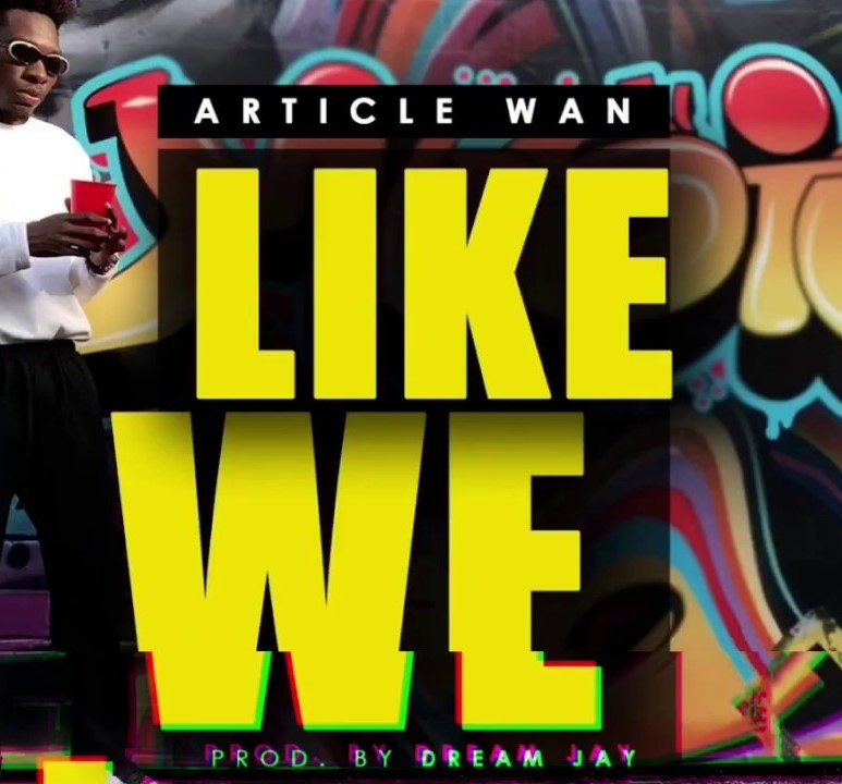 Article Wan – Like We (Prod. Dream Jay)