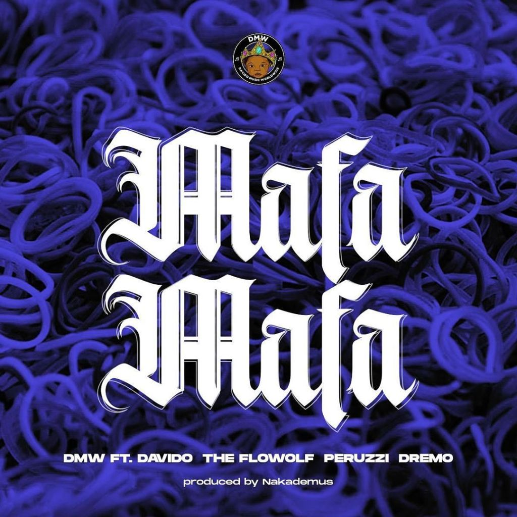 DMW – Mafa Mafa ft. Davido, Peruzzi, Dremo & The FloWolf (Prod. Nakademus)