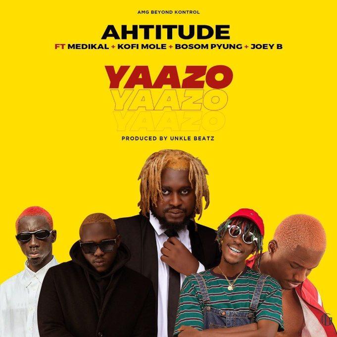 Ahtitude – Yaazo ft. Medikal x Bosom P-yung x Joey B & Kofi Mole (Prod. Unkle Beatz)