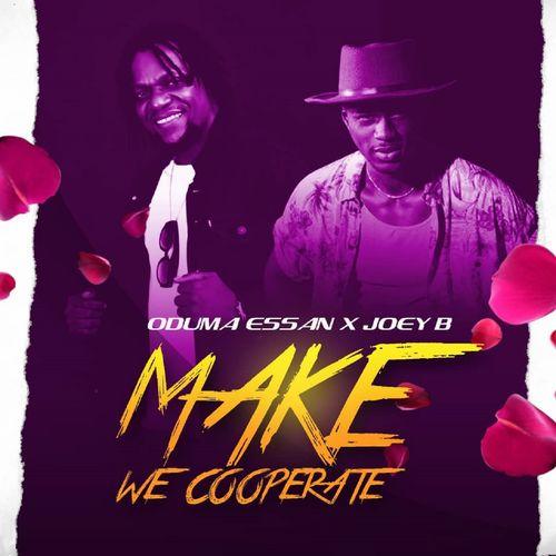 Oduma Essan x Joey B – Make We Cooperate (Prod. Streetbeatz)