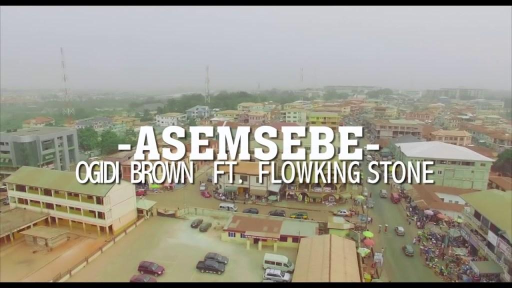 Ogidi Brown – Asemsebe ft. FlowKing Stone (Prod. TubhaniMuzik)