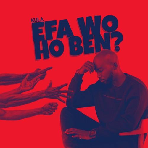Kula – Efa Wo Ho Ben (E.L Cover) (Mixed Swanzy Beats)