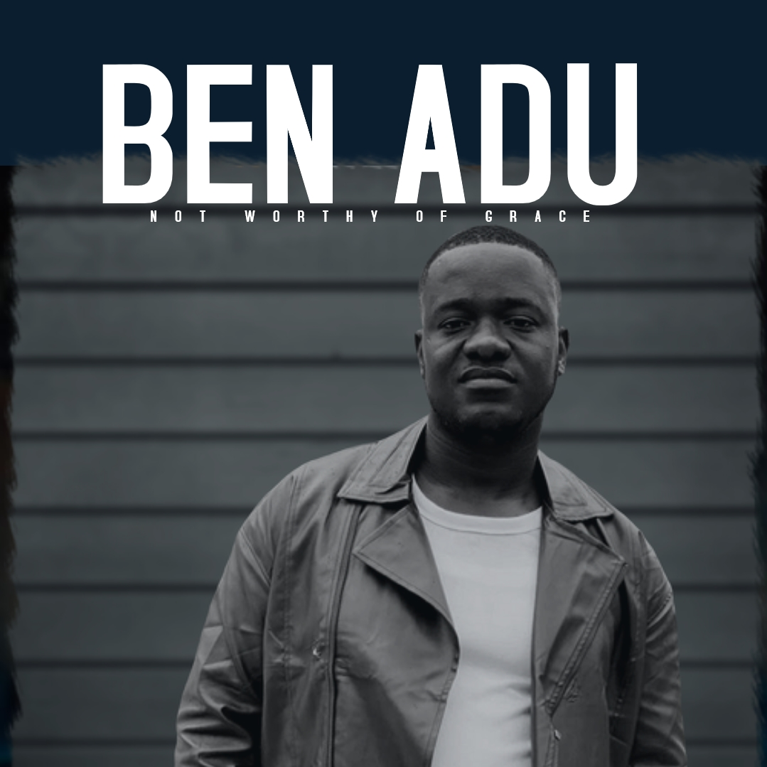Photo of Ben Adu – Not Worthy Of Grace
