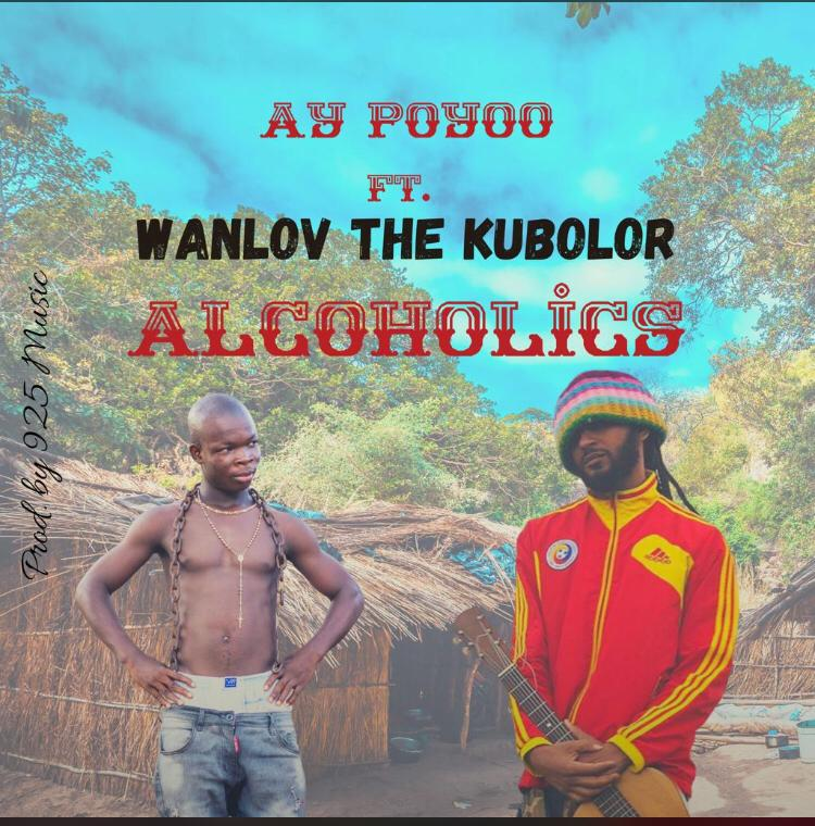 AY Poyoo – Alcoholics ft. Wanlov The Kubolor (Prod. 925 Music)