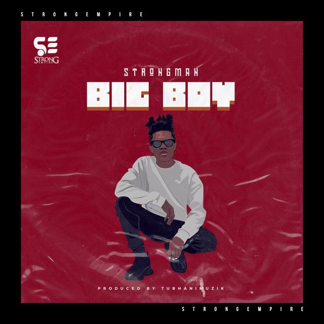 Strongman – Big Boy (Prod. Tubhani Muzik)