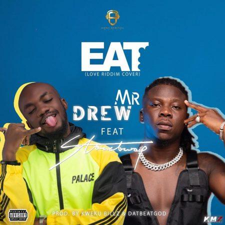 Mr Drew – Eat ft. Stonebwoy (Prod. Kweku Billz & DatBeatGod)