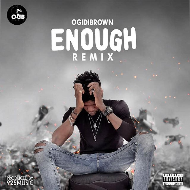 Ogidi Brown – Enough (Remix) (Prod. 925 Music)