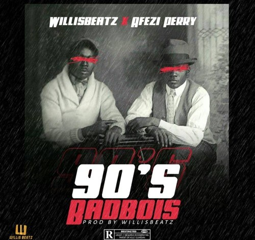WillisBeatz – 90's BadBois ft. Afezi Perry (Prod. WillisBeatz)