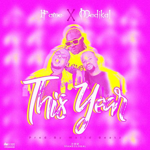 1Fame – This Year ft. Medikal (Prod. by Walid Beatz)