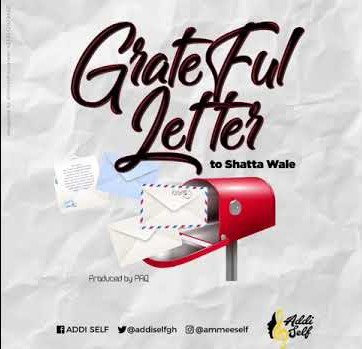 Addi Self – Grateful Letter To Shatta Wale (Prod. Paq)