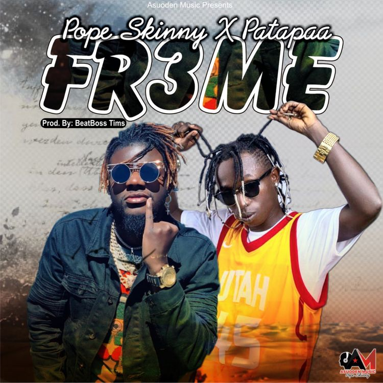 Pope Skinny – Fr3me Ft Patapaa (Prod By BeatsBoss Tims)
