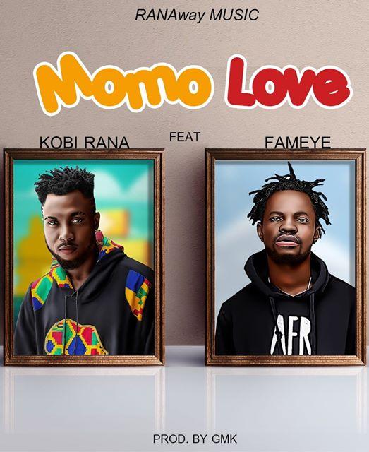 Kobi Rana – Momo Love Ft. Fameye (Prod. GMK)
