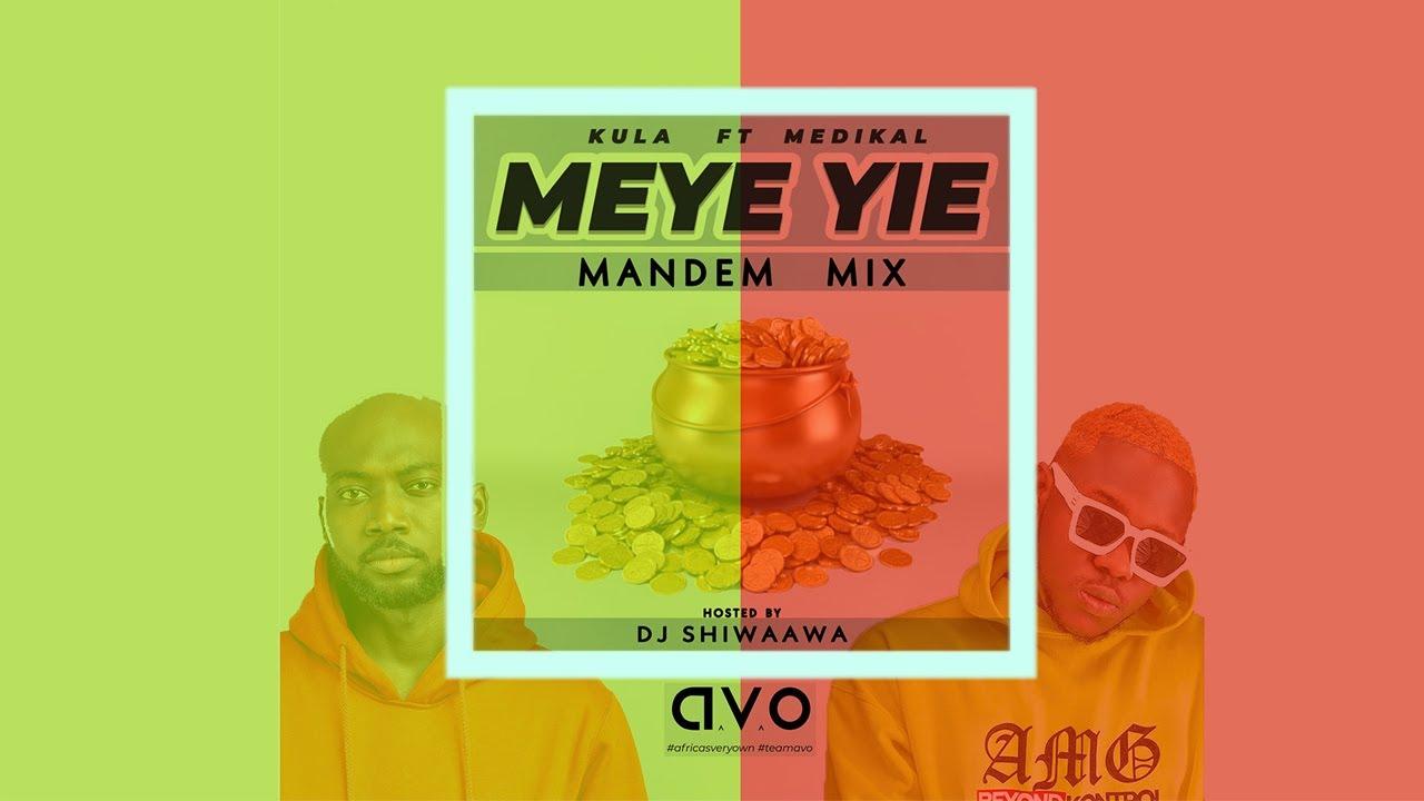 Kula – Meye Yie (Mandem Mix) ft. Medikal (Hosted DJ Shiwaawa)
