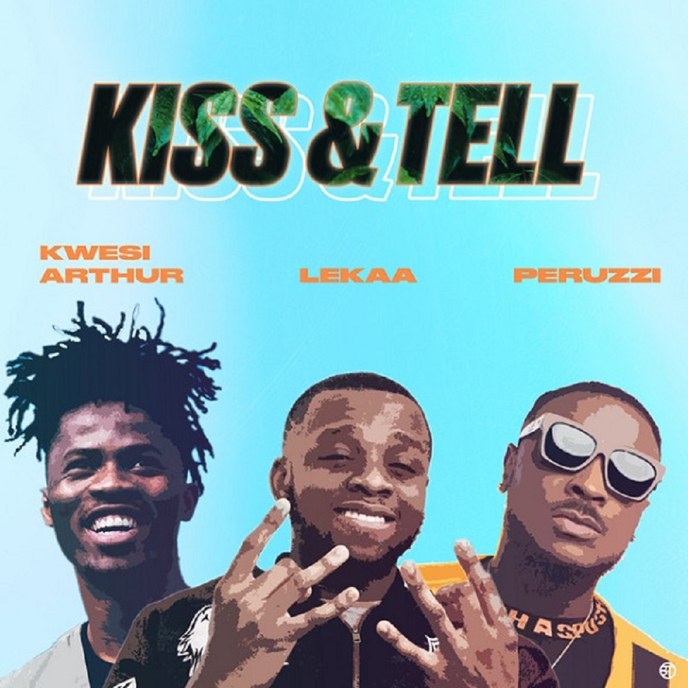 Lekaa – Kiss & Tell (Insta blogs) ft. Kwesi Arthur & Peruzzi
