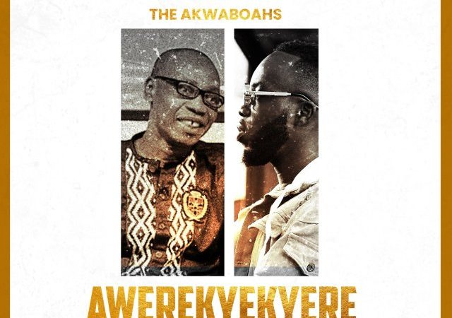 The Akwaboahs – Awerekyekyere (Remix) [Father & Son]