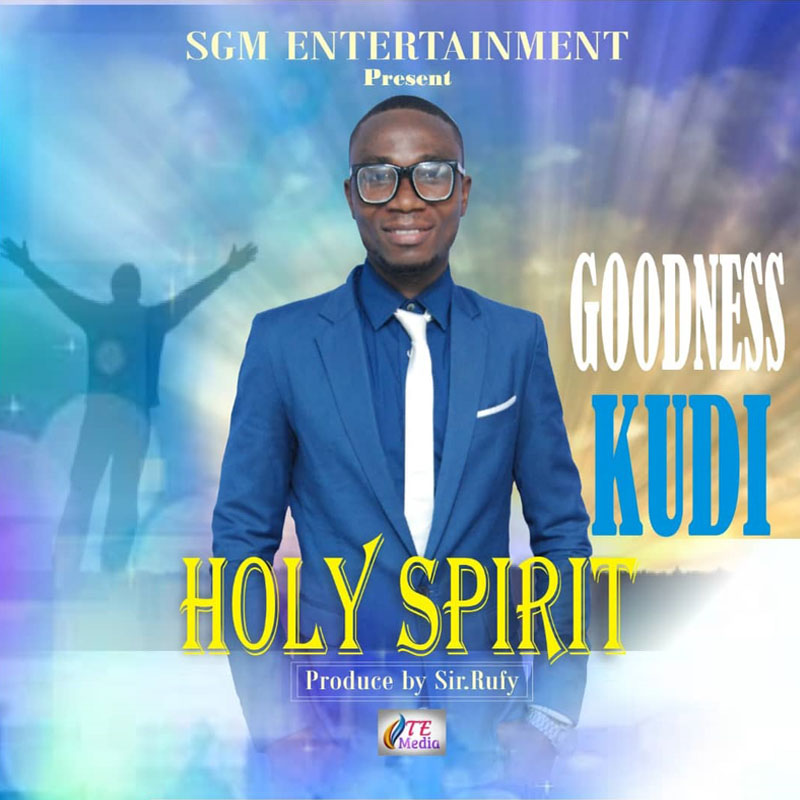 Goodness Kudi – Holy Spirit (Prod. by Sir. Rufy)
