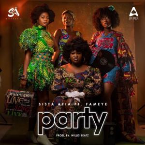 Sista Afia – Party Ft Fameye (Prod. Willis Beatz)