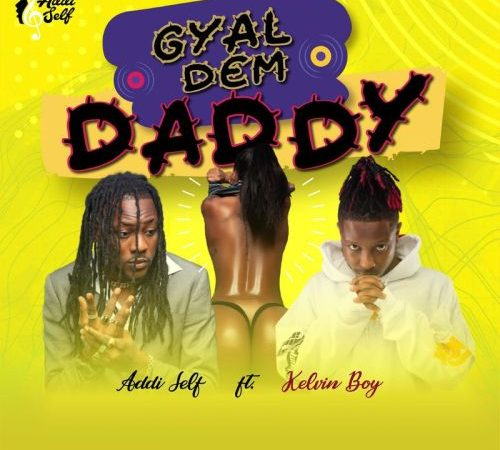 Addi Self – Gyal Dem Daddy ft. Kelvyn Boy