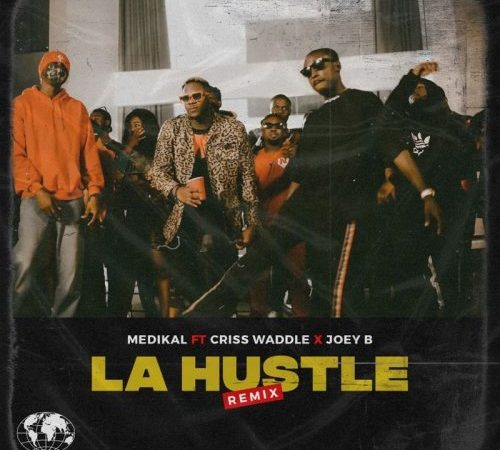 Medikal – La Hustle (Remix) ft. Joey B & Criss Waddle