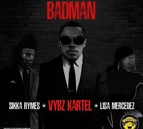 Vybz Kartel – Badman ft. Sikka Rymes & Lisa Mercedez