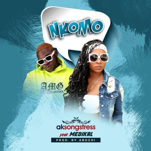Ak Songstress – Nkomo ft. Medikal