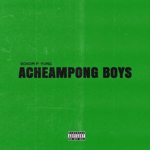 Bosom P-Yung – Acheampong Boys (Full Album)
