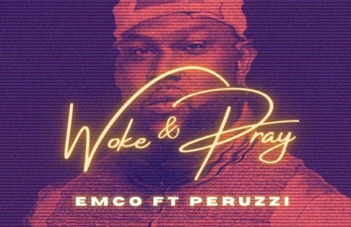 Emco ft Perruzi – Woke & pray
