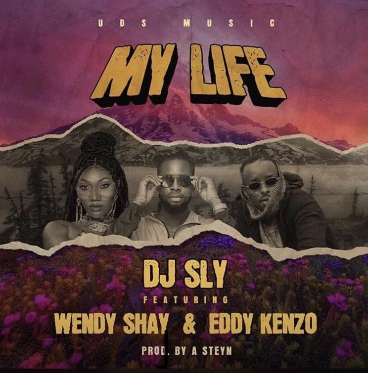 DJ Sly – My Life ft. Wendy Shay & Eddy Kenzo