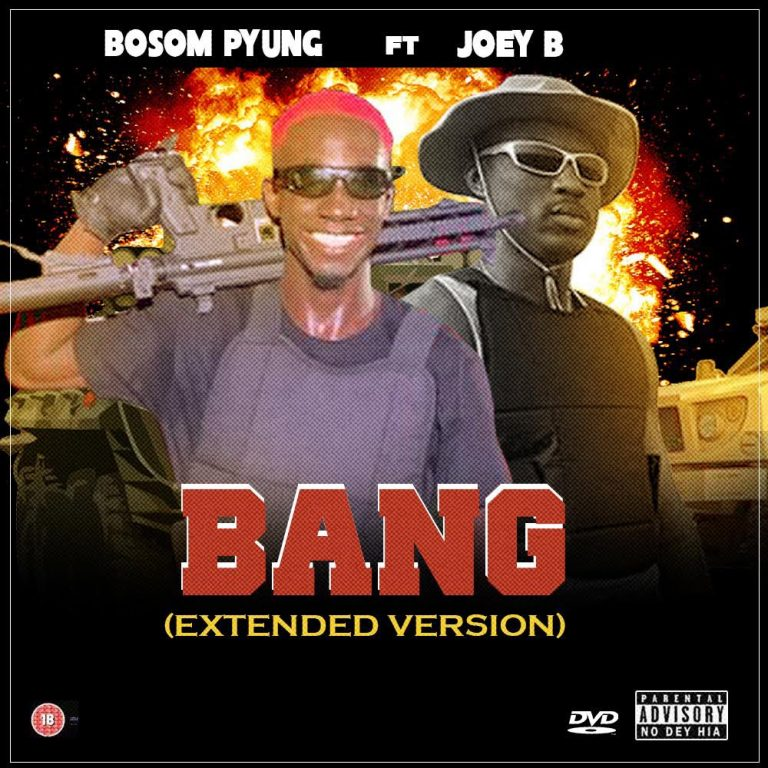 Bosom P-Yung – Bang (Extended Version) Ft Joey B