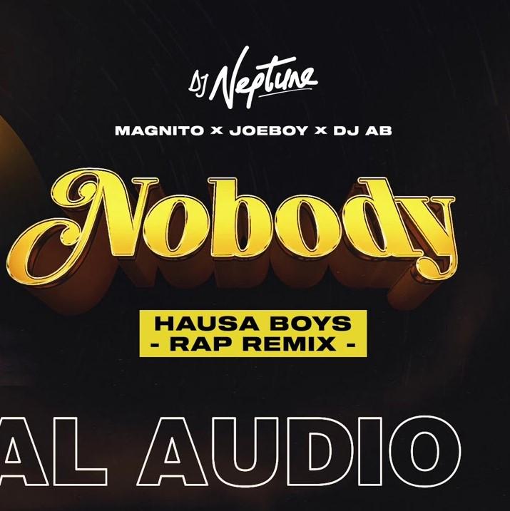 DJ Neptune – Nobody (Hausa Rap Remix) ft. Magnito, Joeboy & DJ Ab