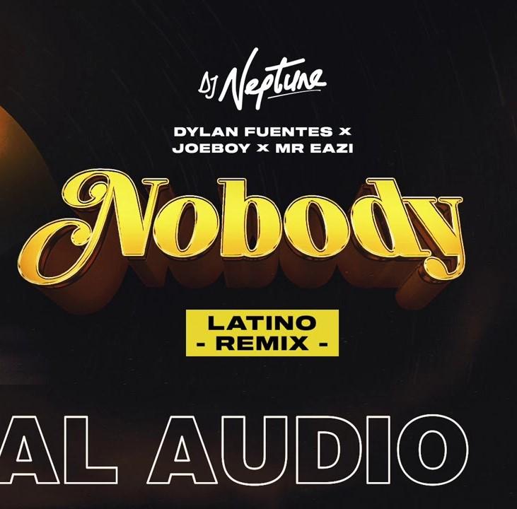 DJ Neptune – Nobody (Latin Remix) ft. Dylan Fuentes, Joeboy & Mr Eazi