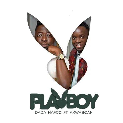 Dada Hafco Playboy Ft Akwaboah