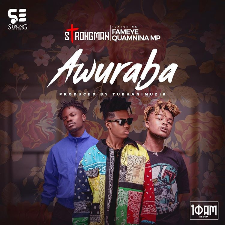 Strongman Awuraba ft Fameye x Quamina Mp