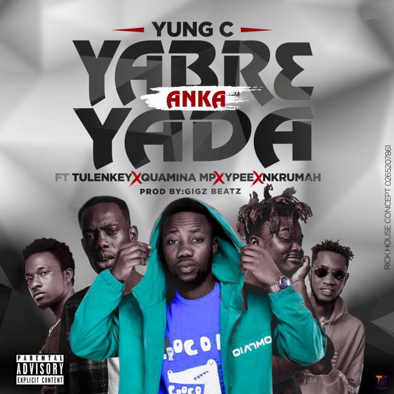 Yung C – Yabr3 Anka Yada Ft Tulenkey, Quamina MP, Ypee & Nkrumah