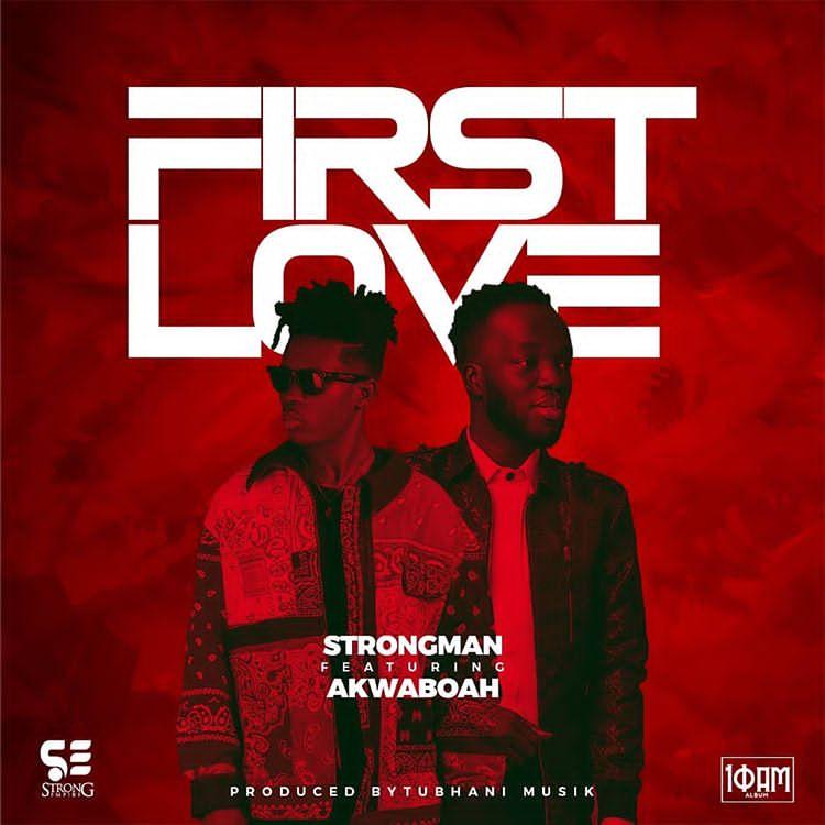 Strongman First Love ft Akwaboah