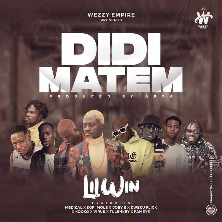 LilWin – Didi Matem Ft. Medikal, Kofi Mole, Joey B, Kweku Flick, Kooko, Virus, Tulenkey & Fameye