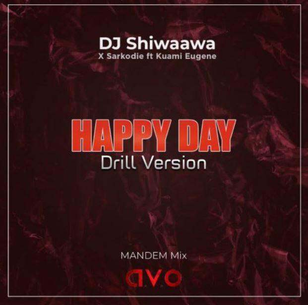 DJ Shiwaawa – Happy Day (Drill Version) ft. Kuami Eugene & Sarkodie