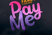 Fameye – Pay Me Ft. Lord Paper