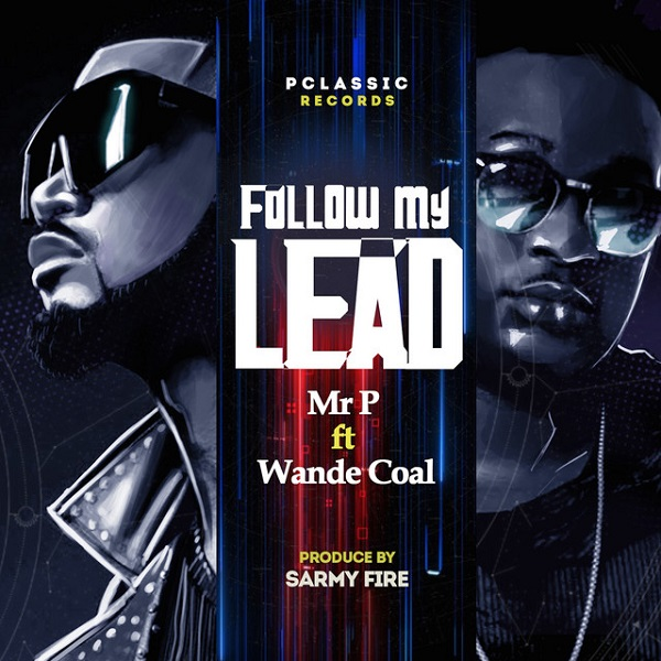 Photo of Mr P ft Wande Coal – Follow My Lead (Prod By Sarmy Fire)