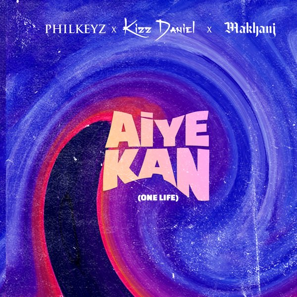 Photo of Philkeyz ft Makhaj x Kizz Daniel – Aiye Kan (One Life)