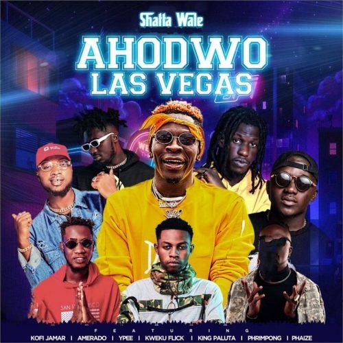 Shatta Wale – Ahodwo Las Vegas ft Kofi Jamar, Amerado, Ypee , Kweku Flick, King Paluta, Phrimpong & Phaize