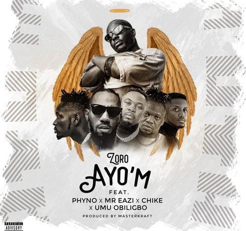 Zoro – Ayo'm ft. Mr Eazi, Umu Obiligbo, Chike & Phyno