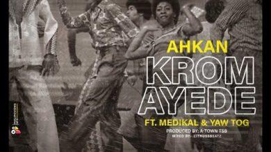 Ahkan Ft Medikal x Yaw Tog Krom Ay3d3
