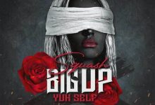 Photo of Squash – Big Up Yuh Self (Prod. By Droptop Records)