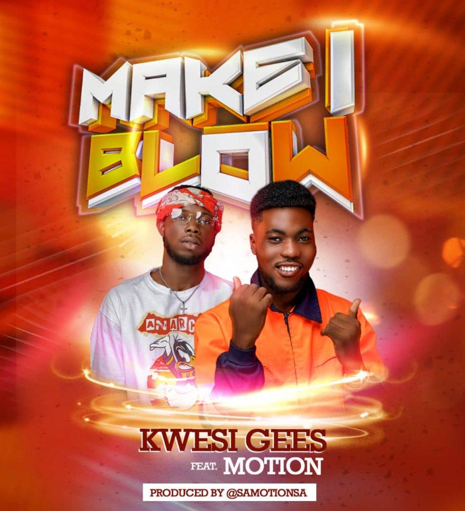 Kwesi Gees Make I Blow Ft Motion mp3 download