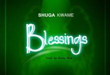 Shuga Kwame Blessings mp3 download