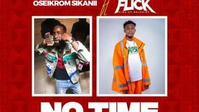 Oseikrom Sikanii No Time ft Kweku Flick