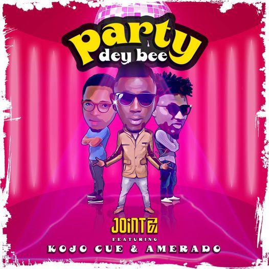 Joint 77 Party Dey Bee ft Amerado x Kojo Cue