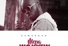 Akwaboah Mepa Wo Kyew
